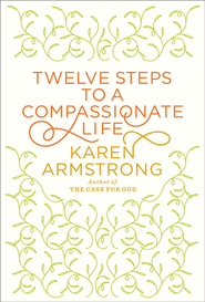 Twelve Steps to a Compassionate Life - eBook  -     By: Karen Armstrong