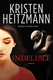 Indelible: A Novel - eBook  -     By: Kristen Heitzmann