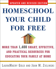 Homeschool Your Child for Free: More Than 1,400 Smart, Effective, and Practical Resources for Educating Your Family at Home - eBook  -     By: LauraMaery Gold, Joan M. Zielinski