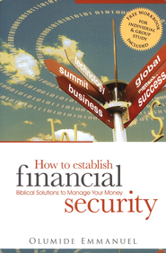 How to Establish Financial Security: Biblical Solutions to Manage Your Money  -              By: Emmanuel Olumide