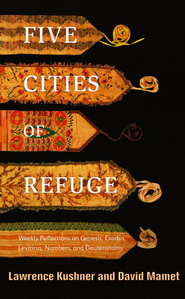 Five Cities of Refuge: Weekly Reflections on Genesis, Exodus, Leviticus, Numbers, and Deuteronomy - eBook  -     By: Lawrence Kushner, David Mamet