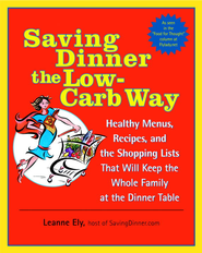 Saving Dinner the Low-Carb Way: Healthy Menus, Recipes, and the Shopping Lists That Will Keep the Whole Family at the Dinner Table - eBook  -     By: Leanne Ely