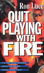Quit Playing with Fire   -     By: Ron Luce