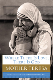 Where There Is Love, There Is God: A Path to Closer Union with God and Greater Love for Others - eBook  -     By: Mother Teresa