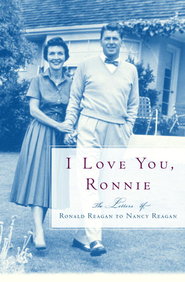 I Love You, Ronnie: The Letters of Ronald Reagan to Nancy Reagan - eBook  -     By: Nancy Reagan