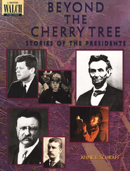 Beyond the Cherry Tree: Stories of the Presidents                 -     By: Anne E. Schraff