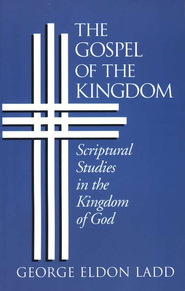 The Gospel of the Kingdom: Scriptural Studies in the Kingdom of God  -     By: George Eldon Ladd