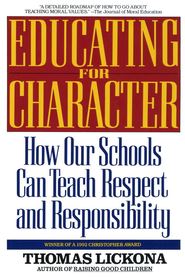 Educating for Character: How Our Schools Can Teach Respect and Responsibility - eBook  -     By: Thomas Lickona