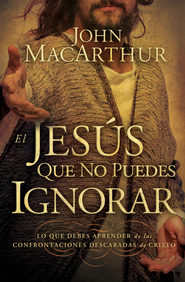 El Jesus Que No Pudes Ignorar (The Jesus You Can't Ignore) - eBook  -     By: John MacArthur