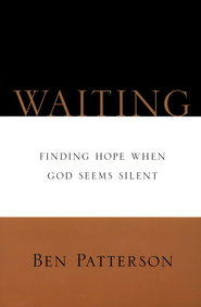 Waiting: Finding Hope When God is Silent   -     By: Ben Patterson