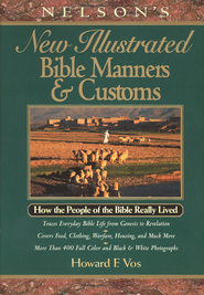 Nelson's New Illustrated Bible Manners and Customs: How the People of the Bible Really Lived - eBook  -     By: Howard F. Vos