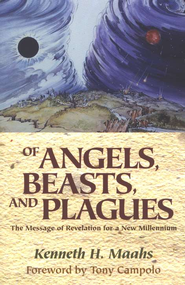 Of Angels, Beasts, and Plagues: The Message of Revelation for a New Millennium  -     By: Kenneth Maahs