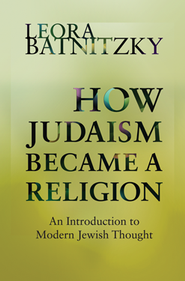 How Judaism Became a Religion: An Introduction to Modern Jewish Thought  -     By: Leora Batnitzky