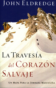 La Traves&#237a del Coraz&#243n Salvaje  (The Way of the Heart)  -     By: John Eldredge