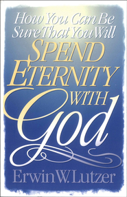 How You Can Be Sure That You Will Spend Eternity With God - eBook  -     By: Erwin W. Lutzer