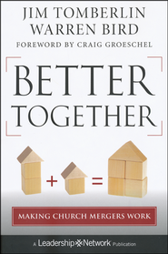 Better Together: Making Church Mergers Work   -              By: Jim Tomberlin, Warren Bird