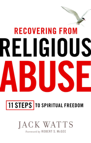 Recovering from Religious Abuse: 11 Steps to Spiritual Freedom - eBook  -     By: Jack Watts, Robert S. McGee