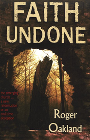 Faith Undone: The Emerging Church - A New Reformation or an End-Time Deception  -     By: Roger Oakland