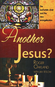 Another Jesus: The Eucharist Christ and The New Evangelization  -     By: Roger Oakland