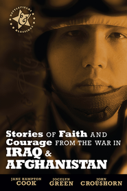 Stories of Faith and Courage from the War in Iraq & Afghanistan - eBook  -     By: Jane Hampton Cook, John Croushorn, Jocelyn Green