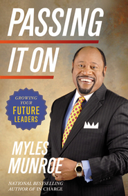 Passing It On: Growing Your Future Leaders - eBook  -     By: Myles Munroe