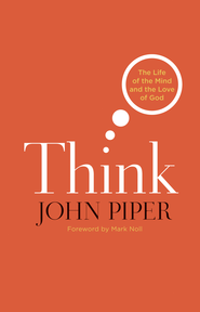 Think: The Life of the Mind and the Love of God - eBook  -     By: John Piper