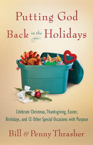 Putting God Back in the Holidays: Celebrate Christmas, Thanksgiving, Easter, Birthdays, and 12 Other Special Occasions with Purpose - eBook  -     By: William Thrasher, Penny Thrasher