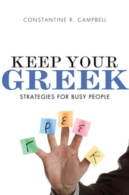 Keep Your Greek: Strategies for Busy People - eBook  -     By: Constantine R. Campbell