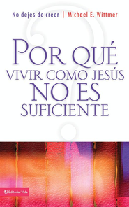 Por que vivir como Jesus no es suficiente: Why Living Like Jesus is not Enough - eBook  -     By: Michael Wittmer