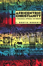 Africentric Christianity: A Theological Appraisal for Ministry  -     By: J. Deotis Roberts