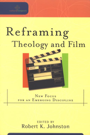 Reframing Theology and Film: New Focus for an Emerging Discipline - eBook  -     By: Robert K. Johnston