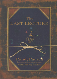 The Last Lecture   -              By: Randy Pausch