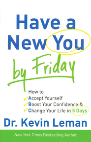 Have a New You by Friday: How to Accept Yourself, Boost Your Confidence & Change Your Life in 5 Days - eBook  -     By: Dr. Kevin Leman