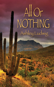 All Or Nothing - eBook  -     By: Ashley Elizabeth Ludwig