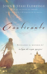 Cautivante: Revelando el Misterio del Alma de una Mujer (Captivating: Unveiling the Mystery of a Woman's Soul)  -     By: John Eldredge, Stasi Eldredge