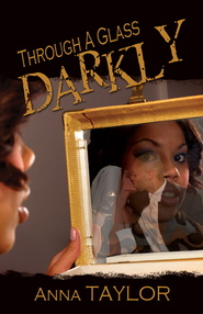Through A Glass Darkly (novella) - eBook  -     By: Anna Taylor