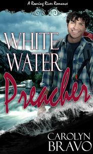 White Water Preacher - eBook  -     By: Carolyn Bravo