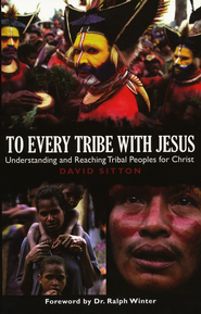 To Every Tribe With Jesus: Understanding and Reaching Tribal Peoples for Christ  -     By: David Sitton