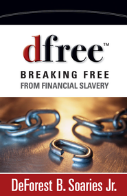 dfree: Breaking Free from Financial Slavery - eBook  -     By: DeForest B. Soaries Jr.