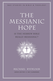 The Messianic Hope: Is the Old Testament Really Messianic? - eBook  -     By: Michael Rydelnik