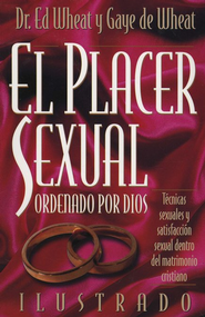 El Placer Sexual Ordenado Por Dios (Intended for Pleasure)                  -     By: Ed Wheat M.D., Gaye Wheat