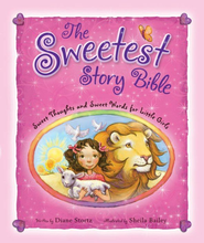 The Sweetest Story Bible: Sweet Thoughts and Sweet Words for Little Girls - eBook  -     By: Diane Stortz