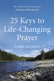 25 Keys to Life-Changing Prayer - eBook  -     By: Terry Glaspey