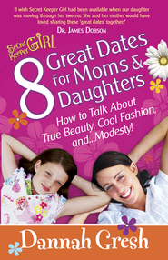 8 Great Dates for Moms and Daughters: How to Talk About True Beauty, Cool Fashion, andModesty! - eBook  -     By: Dannah Gresh