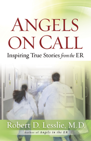 Angels on Call: Inspiring True Stories from the ER - eBook  -     By: Robert D. Lesslie M.D.