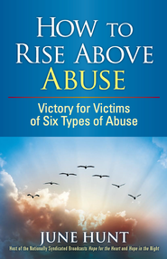 How to Rise Above Abuse: Victory for Victims of Five Types of Abuse - eBook  -     By: June Hunt