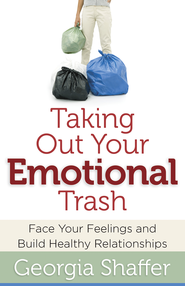 Taking Out Your Emotional Trash: Face Your Feelings and Build Healthy Relationships - eBook  -     By: Georgia Shaffer