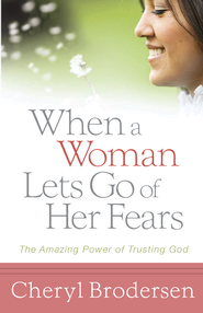 When a Woman Lets Go of Her Fears: The Amazing Power of Trusting God - eBook  -     By: Cheryl Brodersen