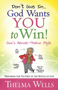 Don't Give In...God Wants You to Win!: Preparing for Victory in the Battle of Life - eBook  -     By: Thelma Wells