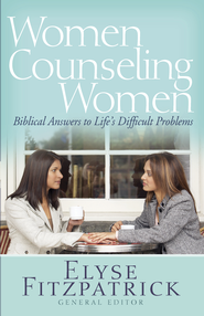Women Counseling Women: Biblical Answers to Life's Difficult Problems - eBook  -     By: Elyse M. Fitzpatrick